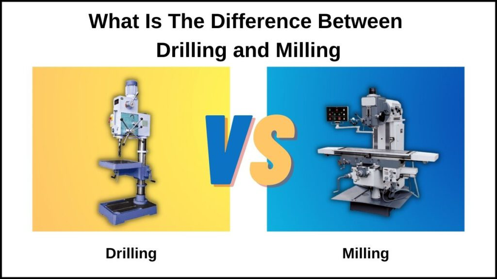 What Is The Difference Between Milling And Drilling?
