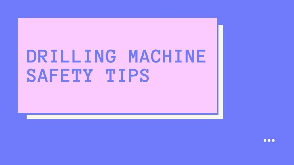 Safety Precautions When Using a Drilling Machine